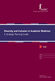 DIVERSITY AND INCLUSION IN ACADEMIC MEDICINE: A STRATEGIC PLANNING GUIDE