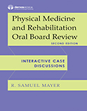 Physical Medicine and Rehabilitation Oral Board Review